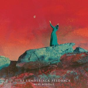 THE LUMBERJACK FEEDBACK – Mere Mortals (CD – 2019, Deadlight Entertainment)