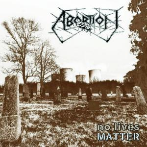 ABORTION – No Lives Matter (CD - 2020,  Bizarre Leprous Production)