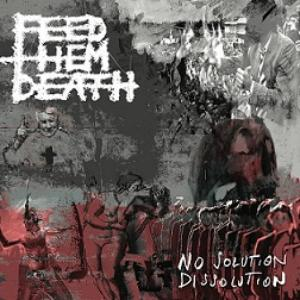 FEED THEM DEATH – No Solution / Dissolution (CD – 2018, Exalted Woe Records)
