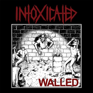 INTOXICATED – Walled (CD/EP – 2020, Immortal Souls Productions)